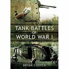 Tank Battles of World War I by Bryan Cooper (Hardback, 2015)