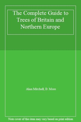 The Complete Guide to Trees of Britain and Northern Europe,Alan Mitchell, D. Mo
