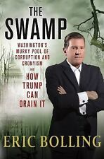 The Swamp : Washington's Murky Pool of Corruption and Cronyism and How Trump Can Drain It by Eric Bolling (Hardcover, 2017)