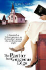 The Pastor Has Gorgeous Legs: A Memoir Of an Ordinary Pastor on an Extraordinary Journey Who Met Exceptional People by Lynne C. Holden (Hardback, 2011)