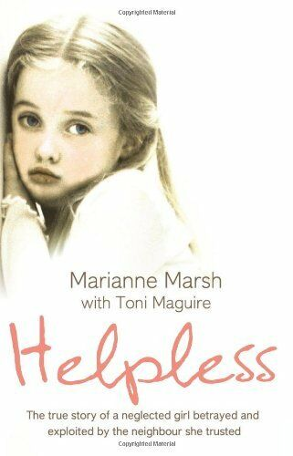1 of 1 - Helpless: The true story of a neglected girl betrayed and exploited by the nei,