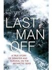 Last Man off: A True Story of Disaster, Survival and One Man's Ultimate Test by Matt Lewis (Paperback, 2015)