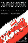 US Intelligence and the Polish Crisis: 1980-1981 by Center for the Study of Intelligence, J. Douglas MacEachin, Central Intelligence Agency (Paperback, 2011)