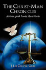 The Christ-Man Chronicles: Actions Speaks Louder Than Words. by J. Lee Cooper-Giles (Paperback, 2011)