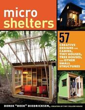 "Microshelters : 59 Creative Cabins, Tiny Houses, Tree Houses, and Other Small Structures by Derek ""Deek"" Diedricksen (2015, Paperback)"