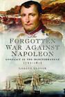 The Forgotten War Against Napoleon: Conflict in the Mediterranean by Gareth Glover (Hardback, 2017)
