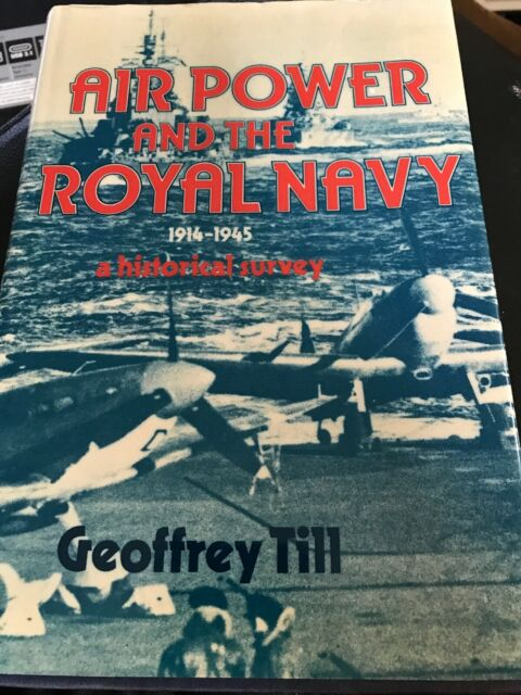 Air Power and the Royal Navy, 1914-1945: A historical survey Hardcover TILL