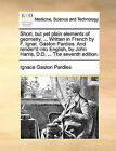 Short, But Yet Plain Elements of Geometry. ... Written in French by F. Ignat. Gaston Pardies. and Render'd Into English, by John Harris, D.D. ... the Seventh Edition. by Ignace Gaston Pardies (Paperback / softback, 2010)