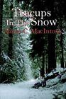 Teacups in The Snow James C. Macintosh Paperback 9781425945602