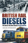 British Rail Diesels: The Lives of the Early Diesels in Photographs by Mick Hymans (Hardback, 2016)