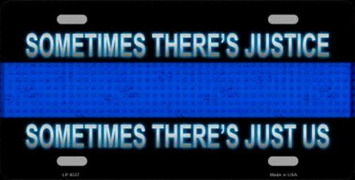 SOMETIMES THERE/'S JUSTICE//JUST US Thin Blue Line License Plate 6 X 12 police