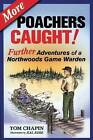 More Poachers Caught!: Further Adventures of a Northwoods Game Warden by Tom Chapin (Paperback / softback, 2005)