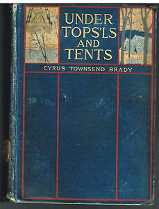 Under-Tops-039-ls-and-Tents-by-Cyrus-Brady-1901-1st-Ed-Rare-Antique-Book