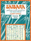 Saibara: Volume 2, Music: Japanese Court Songs of the Heian Period: v. 2 by Elizabeth J. Markham (Paperback, 2009)