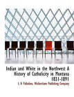 Indian and White in the Northwest a History of Catholicity in Montana 1831-1891 by L B Palladino, Lawrence Benedict Palladino (Paperback / softback, 2010)