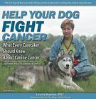 Help Your Dog Fight Cancer: What Every Caretaker Should Know About Canine Cancer by Laurie Kaplan (Paperback, 2008)