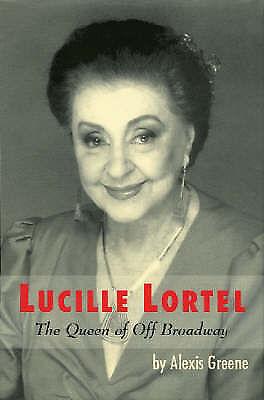 Lucille Lortel: The Queen of Broadway by Alexis Greene (Hardback, 2004)