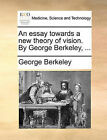 An Essay Towards a New Theory of Vision. by George Berkeley, ... by George Berkeley (Paperback / softback, 2010)