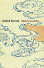 Travels in China by Roland Barthes (Paperback, 2013)