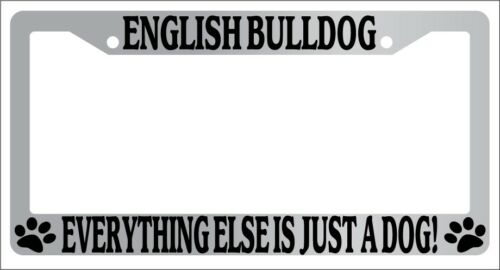 Chrome License Plate Frame English Bulldog Everything Else Is Just A Dog 393