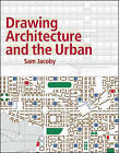 Drawing Architecture and the Urban by Sam Jacoby (Paperback, 2016)
