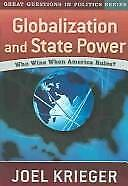 Globalization and State Power : Who Wins When America Rules? by Krieger, Joel