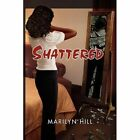 Shattered 9781450055550 by Marilyn Hill Paperback