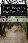 Live Boys in the Far East by Professor Oliver Optic (Paperback / softback, 2014)
