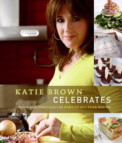 1 of 1 - Katie Brown Celebrates: Simple and Spectacular Parties All Year Round - Good - B