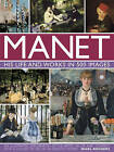 Manet: His Life and Work in 500 Images: An Illustrated Exploration of the Artist, His Life and Context, with a Gallery of 300 of His Greatest Works by Nigel Rodgers (Hardback, 2015)