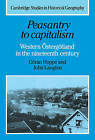 Peasantry to Capitalism: Western OEstergotland in the Nineteenth Century by John Langton, Goran Hoppe (Hardback, 1995)