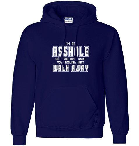 So Walk Away Hoodie Sweatshirt Funny Rude Humor Hooded Sweater I/'M AN A**HOLE..