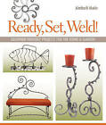 Ready, Set, Weld!: Beginner-friendly Projects for the Home and Garden by Kimberli Matin (Paperback, 2009)