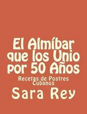 El Almíbar Que Los Unio Por 50 Años : Recetas de Postres Cubanos by Sara Rey...