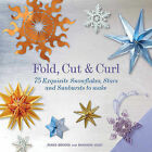 Fold, Cut & Curl: 75 Exquisite Snowflakes, Stars and Sunbursts to Make by Shannon Voigt, Ayako Brodek (Paperback, 2013)