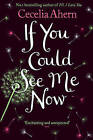 If You Could See Me Now by Cecelia Ahern (Paperback, 2007)