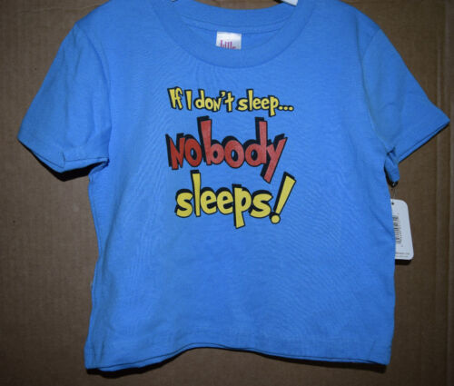 Nobody Sleeps Infant//Toddler Shirt Little Teez New with Tags If I Don/'t Sleep..