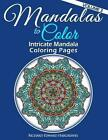 Mandalas to Color - Intricate Mandala Coloring Pages: Advanced Designs by Richard Edward Hargreaves (Paperback / softback, 2014)