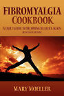 Fibromyalgia Cookbook: A Daily Guide to Becoming Healthy Again (Revised Edition) by Mary Moeller (Paperback / softback)