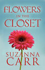 Flowers in the Closet by Suzanna Carr (Paperback / softback, 2009)