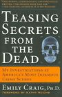 Teasing Secrets from the Dead: My Investigations at America's Most Infamous Crime Scenes by Emily Craig (Paperback / softback)