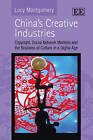 China's Creative Industries: Copyright, Social Network Markets and the Business of Culture in a Digital Age by Lucy Montgomery (Hardback, 2010)