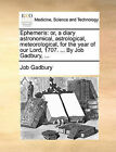 Ephemeris: Or, a Diary Astronomical, Astrological, Meteorological, for the Year of Our Lord, 1707. ... by Job Gadbury, ... by Job Gadbury (Paperback / softback, 2010)