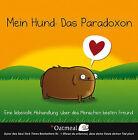 Mein Hund - Ein Paradoxon: Eine Liebevolle Abhandlung Uber des Menschen Besten Freund by The Oatmeal (Hardback, 2013)