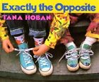 Exactly the Opposite by Tana Hoban (Paperback, 1999)