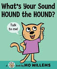 What's Your Sound, Hound the Hound? by Mo Willems (Hardback, 2010)