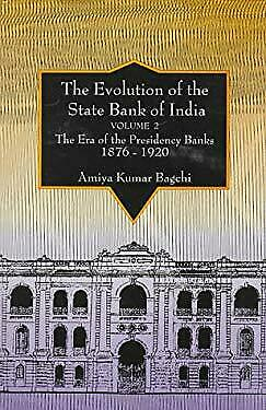 Evolution of the State Bank of India Vol. 2 : The Era of the Presidency Banks, 1