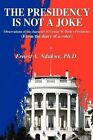 The Presidency Is Not a Joke: Observations of the Character of George W. Bush by Ernest A Ndukwe (Paperback / softback, 2002)