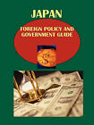 Japan Foreign Policy and Government Guide Volume 1 Strategic Information and Foreign Relations with Asian Countries by International Business Publications, USA (Paperback / softback, 2010)