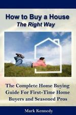 How to Buy a House the Right Way: The Complete Home Buying Guide For First-Time